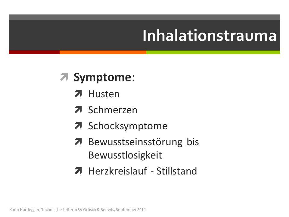 Inhalationstrauma  Symptome:  Husten  Schmerzen  Schocksymptome  Bewusstseinsstörung bis Bewusstlosigkeit  Herzkreislauf - Stillstand Karin Hard