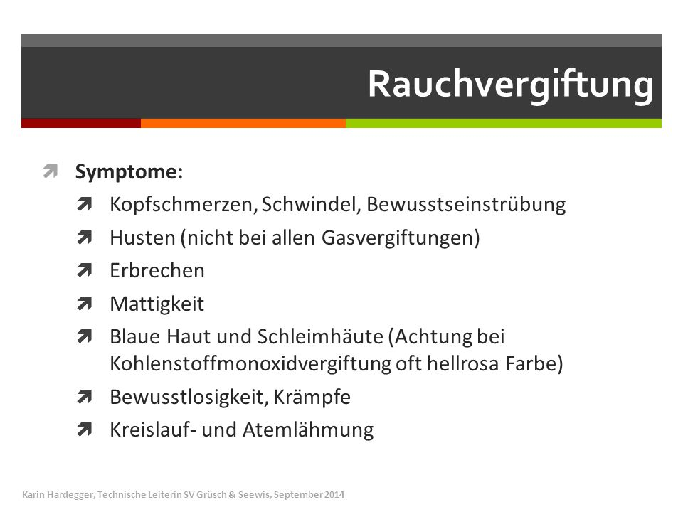Rauchvergiftung  Symptome:  Kopfschmerzen, Schwindel, Bewusstseinstrübung  Husten (nicht bei allen Gasvergiftungen)  Erbrechen  Mattigkeit  Blau