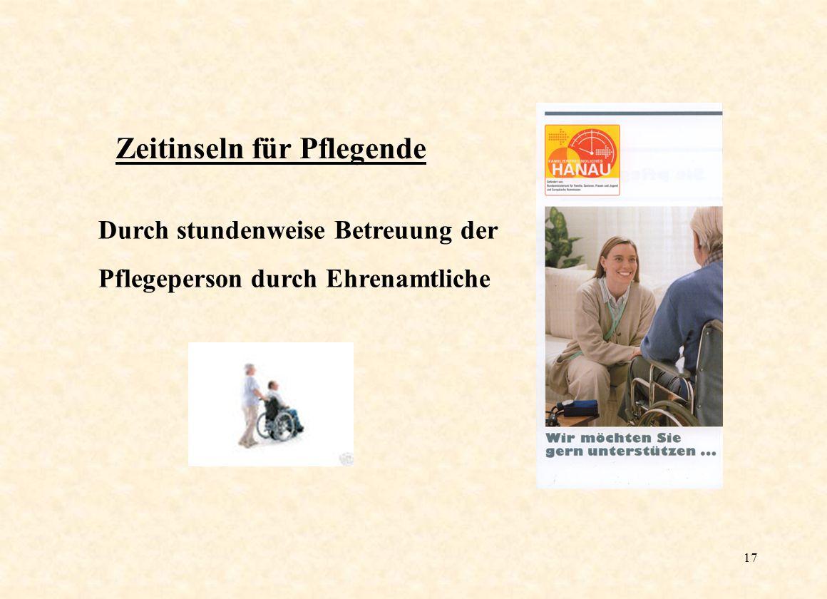 17 Zeitinseln für Pflegende Durch stundenweise Betreuung der Pflegeperson durch Ehrenamtliche