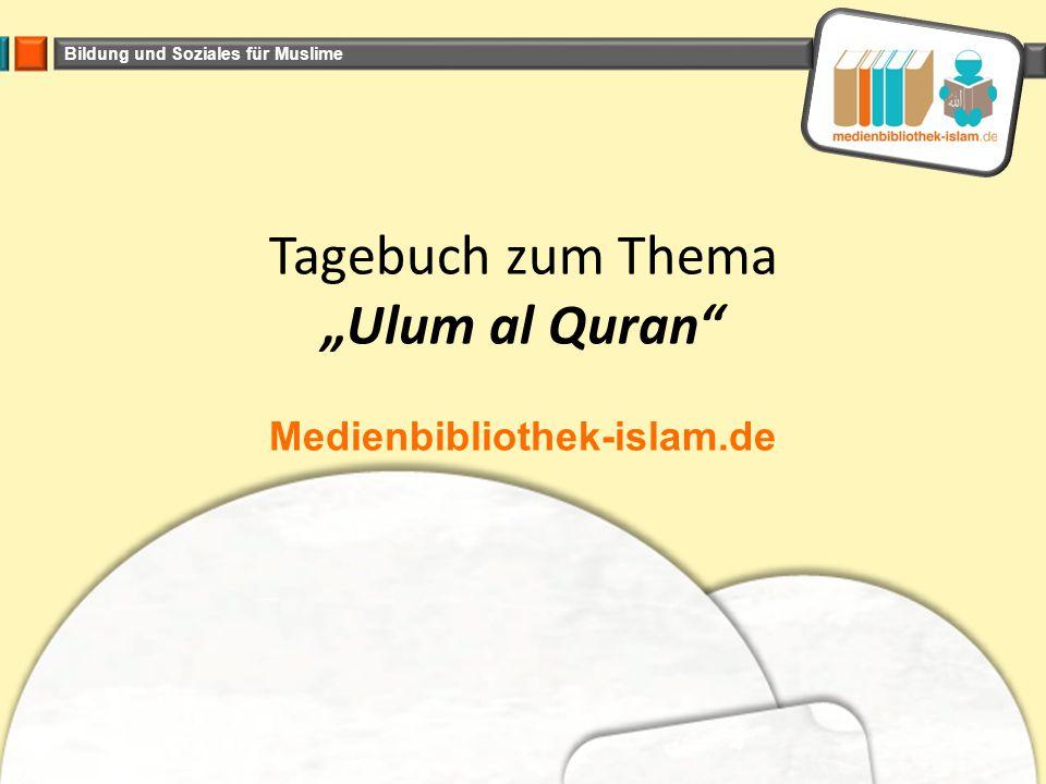 "Bildung und Soziales für Muslime Tagebuch zum Thema ""Ulum al Quran Medienbibliothek-islam.de"