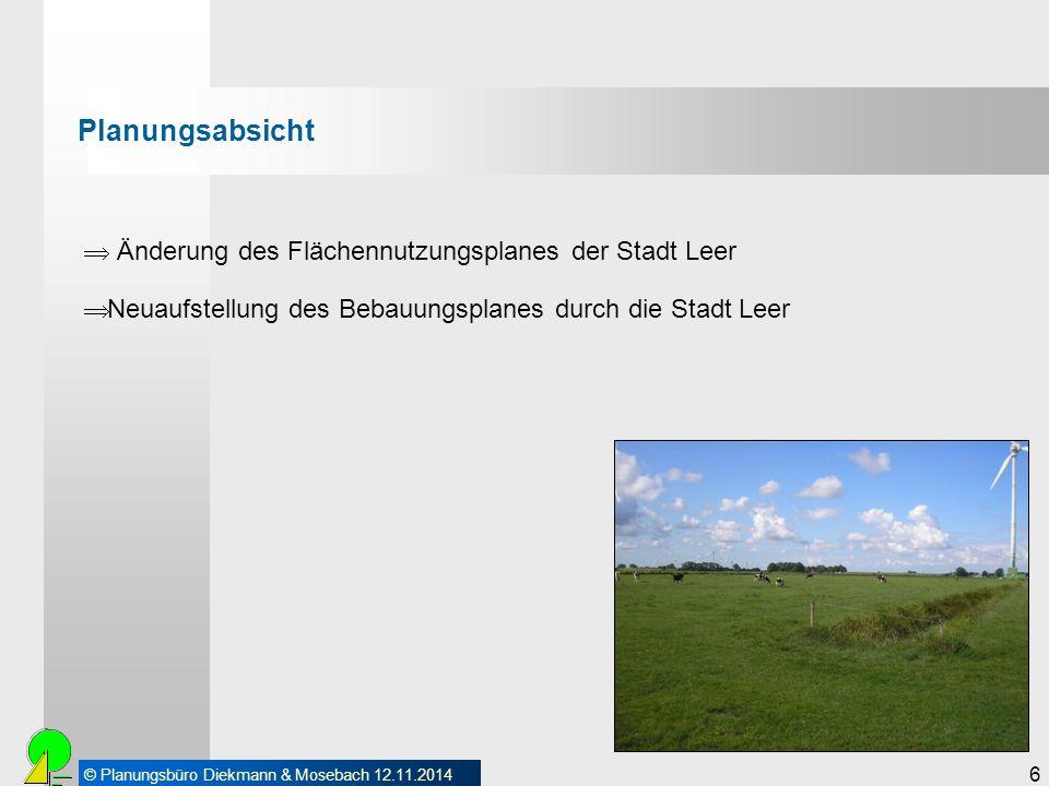 © Planungsbüro Diekmann & Mosebach 12.11.2014 6 Planungsabsicht  Änderung des Flächennutzungsplanes der Stadt Leer  Neuaufstellung des Bebauungsplan