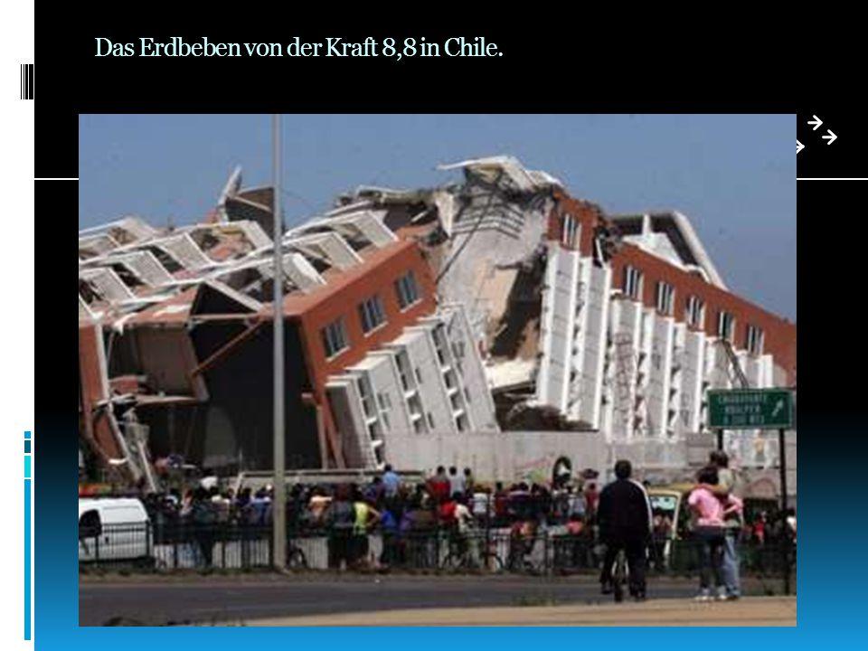 Das Erdbeben von der Kraft 8,8 in Chile.