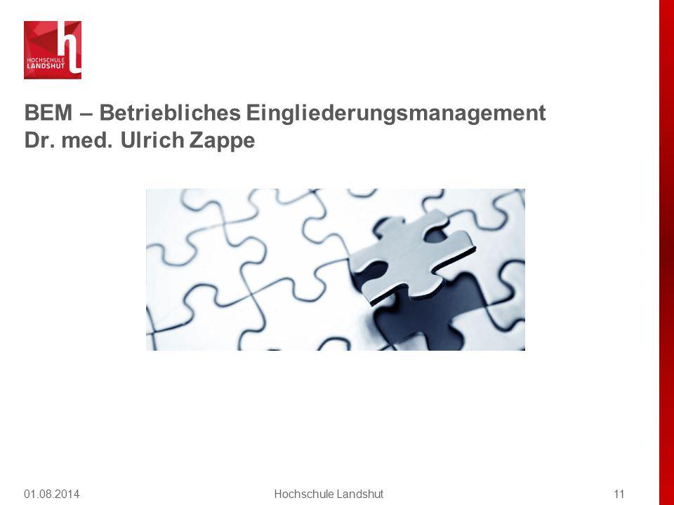 BEM – Betriebliches Eingliederungsmanagement Dr. med. Ulrich Zappe 01.08.201411Hochschule Landshut