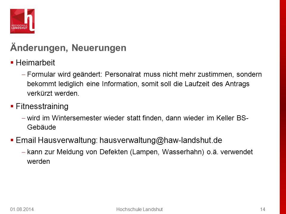 Änderungen, Neuerungen 01.08.201414Hochschule Landshut  Heimarbeit  Formular wird geändert: Personalrat muss nicht mehr zustimmen, sondern bekommt l