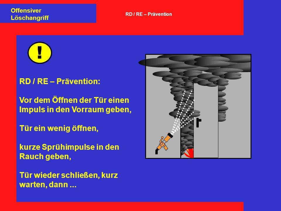 RD / RE – Prävention: Vor dem Öffnen der Tür einen Impuls in den Vorraum geben, Tür ein wenig öffnen, kurze Sprühimpulse in den Rauch geben, Tür wieder schließen, kurz warten, dann...