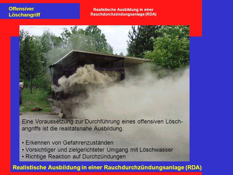 Realistische Ausbildung in einer Rauchdurchzündungsanlage (RDA) Offensiver Löschangriff Realistische Ausbildung in einer Rauchdurchzündungsanlage (RDA) Eine Voraussetzung zur Durchführung eines offensiven Lösch- angriffs ist die realitätsnahe Ausbildung.