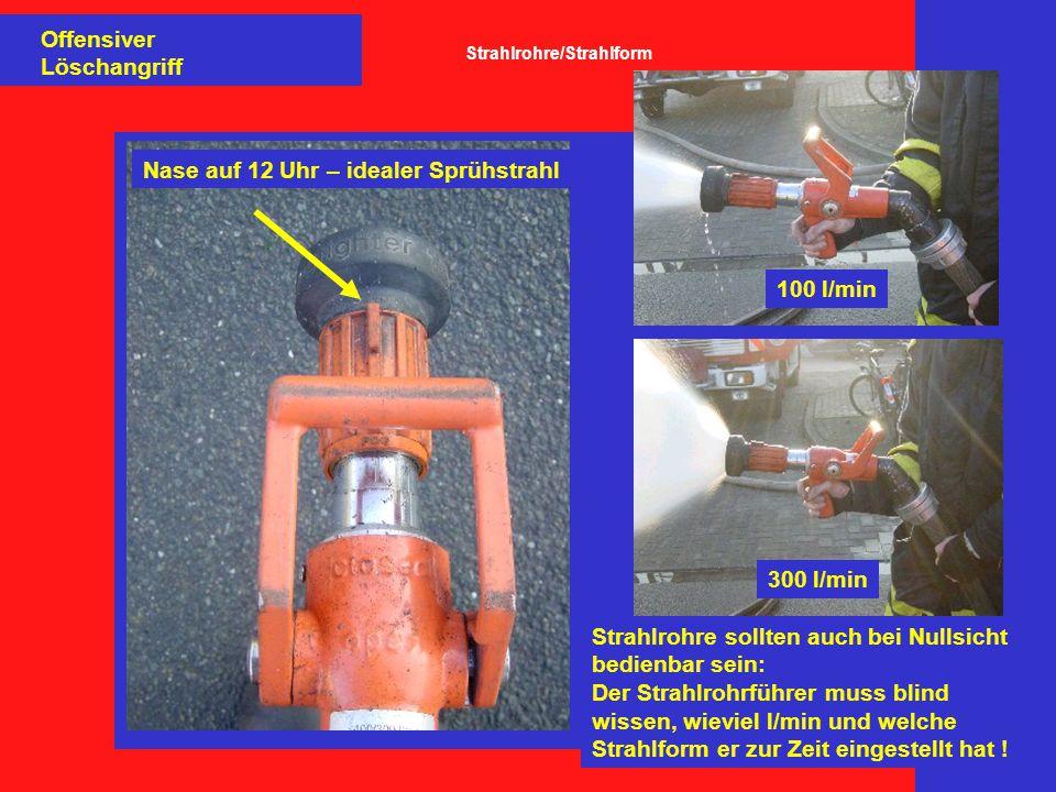 Offensiver Löschangriff Strahlrohre sollten auch bei Nullsicht bedienbar sein: Der Strahlrohrführer muss blind wissen, wieviel l/min und welche Strahlform er zur Zeit eingestellt hat .