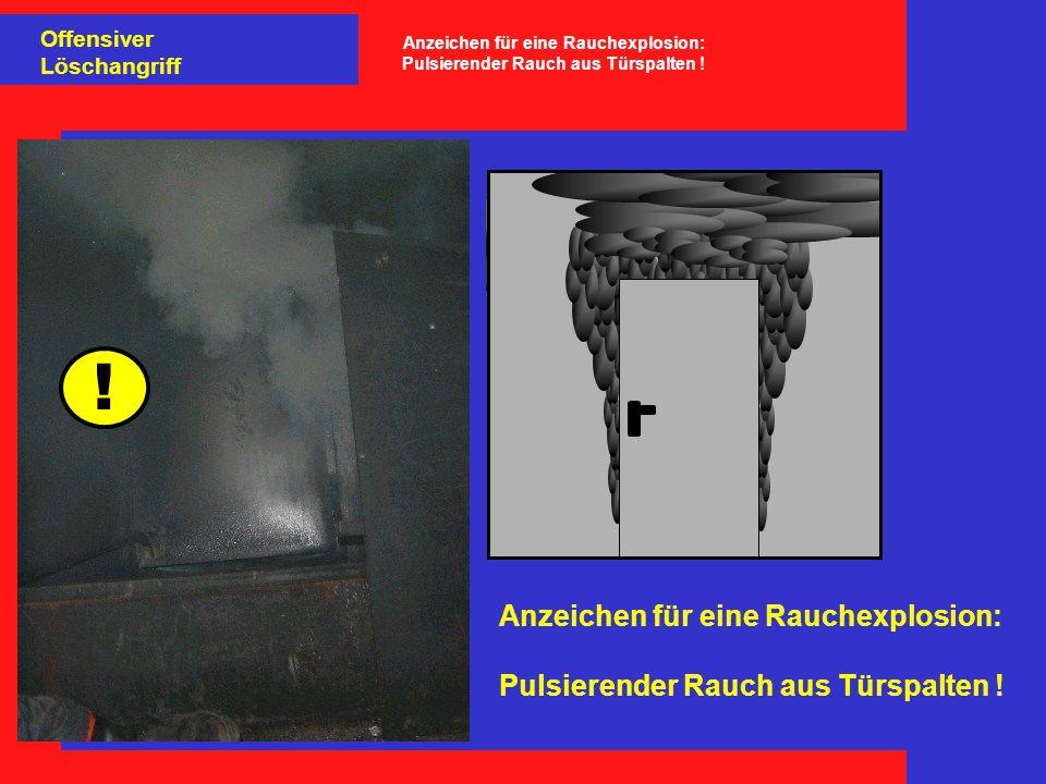 Anzeichen für eine Rauchexplosion: Pulsierender Rauch aus Türspalten ! Offensiver Löschangriff Anzeichen für eine Rauchexplosion: Pulsierender Rauch a