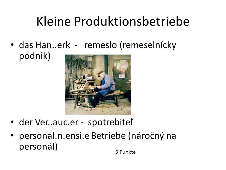 Kleine Produktionsbetriebe das Han..erk - remeslo (remeselnícky podnik) der Ver..auc.er - spotrebiteľ personal.n.ensi.e Betriebe (náročný na personál)