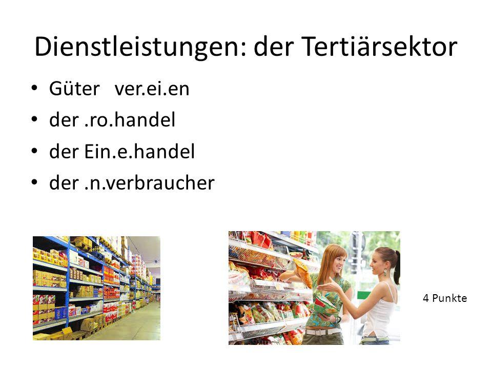 Dienstleistungen: der Tertiärsektor Güter ver.ei.en der.ro.handel der Ein.e.handel der.n.verbraucher 4 Punkte