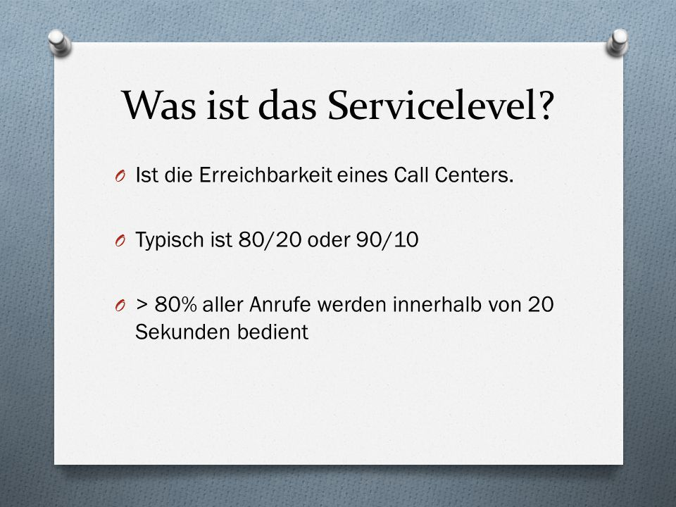 Was ist das Servicelevel.O Ist die Erreichbarkeit eines Call Centers.