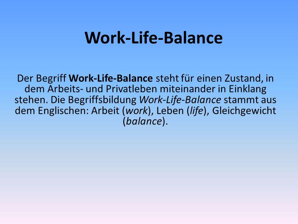 Work-Life-Balance Der Begriff Work-Life-Balance steht für einen Zustand, in dem Arbeits- und Privatleben miteinander in Einklang stehen. Die Begriffsb
