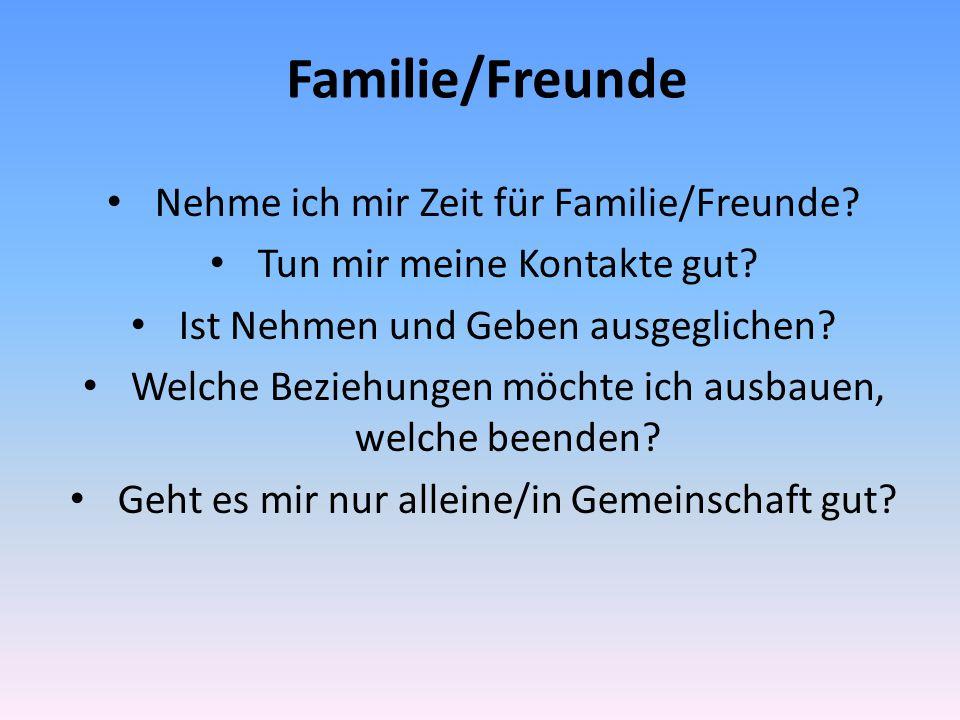 Familie/Freunde Nehme ich mir Zeit für Familie/Freunde.