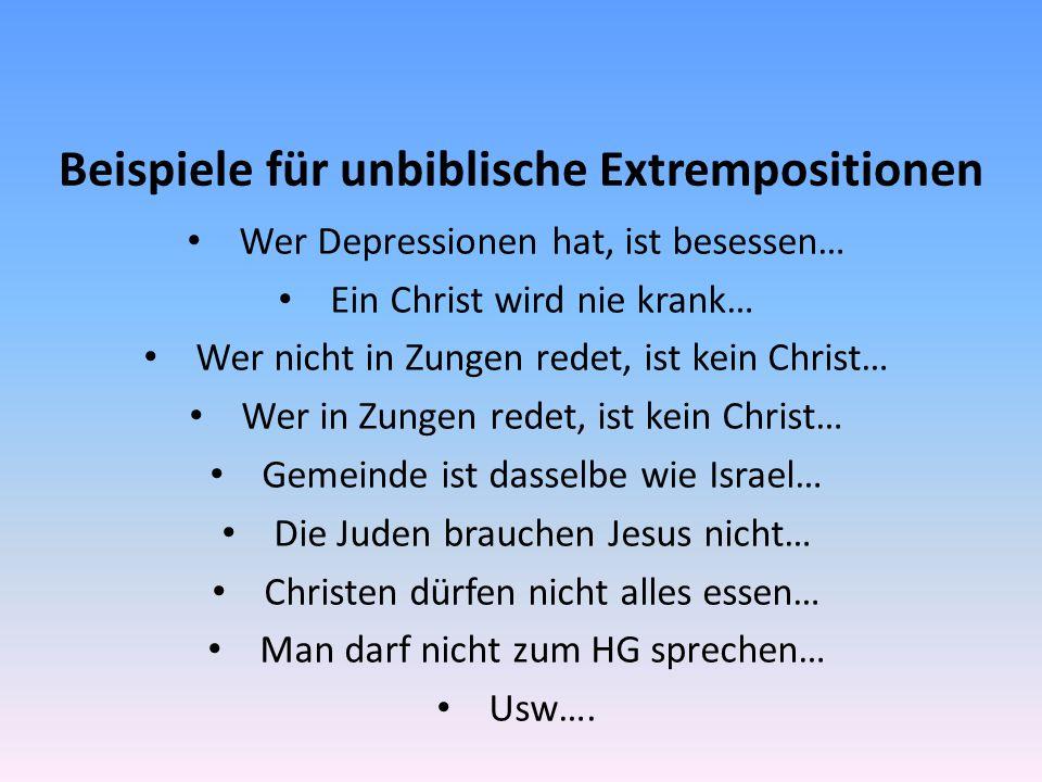 Beispiele für unbiblische Extrempositionen Wer Depressionen hat, ist besessen… Ein Christ wird nie krank… Wer nicht in Zungen redet, ist kein Christ…