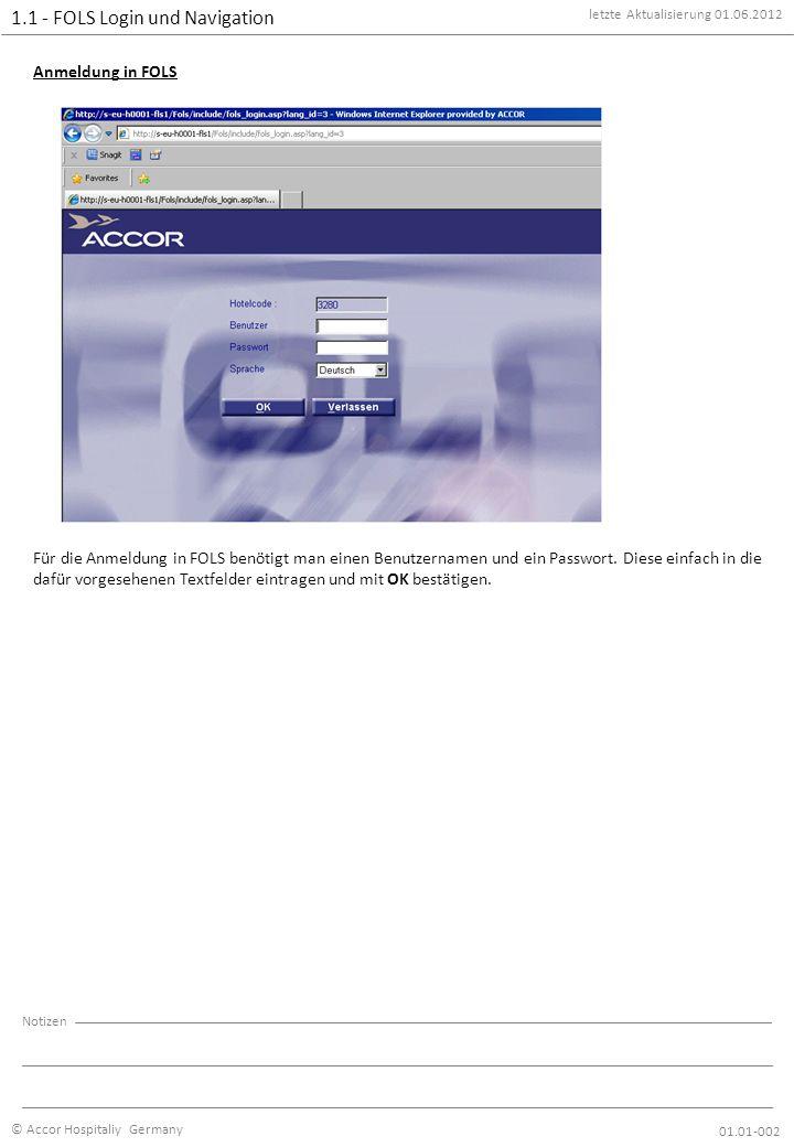 letzte Aktualisierung 01.06.2012 © Accor Hospitaliy Germany Notizen Anmeldung in FOLS Für die Anmeldung in FOLS benötigt man einen Benutzernamen und ein Passwort.