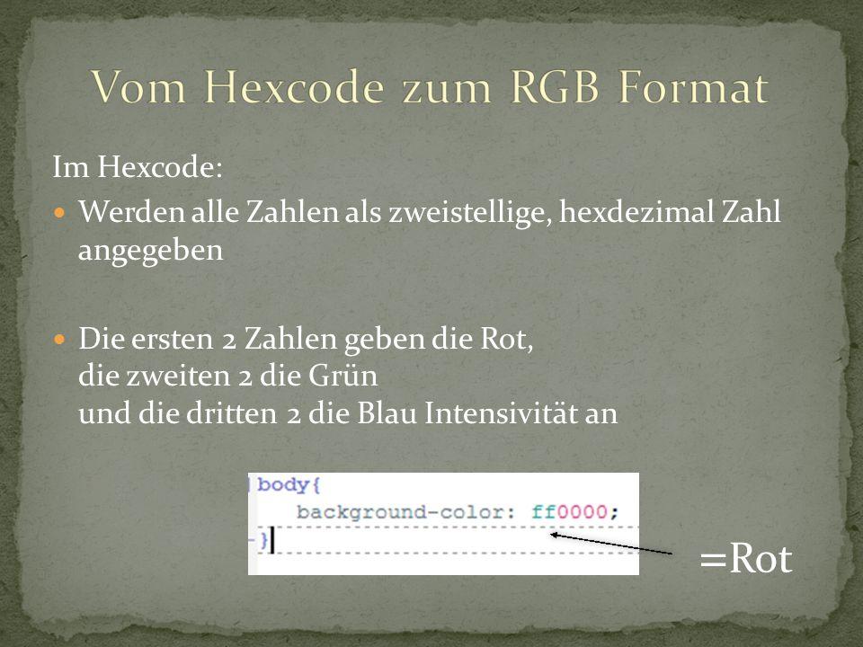 Im Hexcode: Werden alle Zahlen als zweistellige, hexdezimal Zahl angegeben Die ersten 2 Zahlen geben die Rot, die zweiten 2 die Grün und die dritten 2
