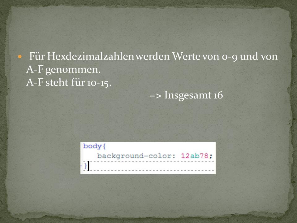 Für Hexdezimalzahlen werden Werte von 0-9 und von A-F genommen. A-F steht für 10-15. => Insgesamt 16