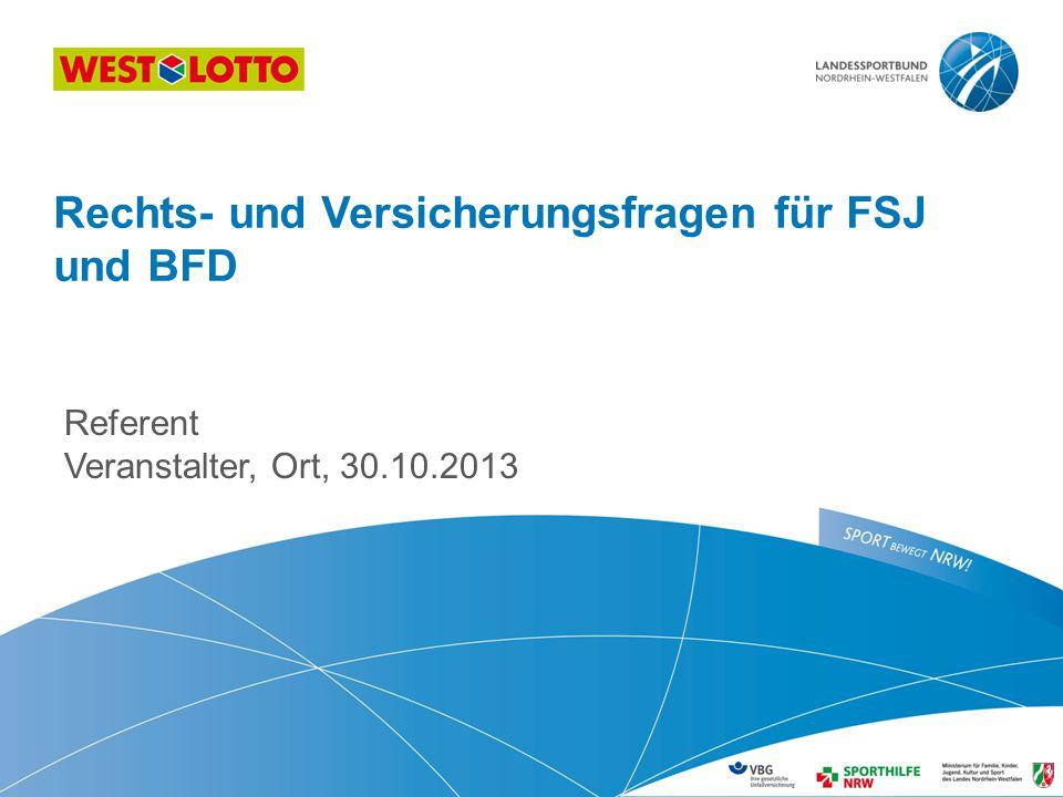 Referent Veranstalter, Ort, 30.10.2013 Rechts- und Versicherungsfragen für FSJ und BFD