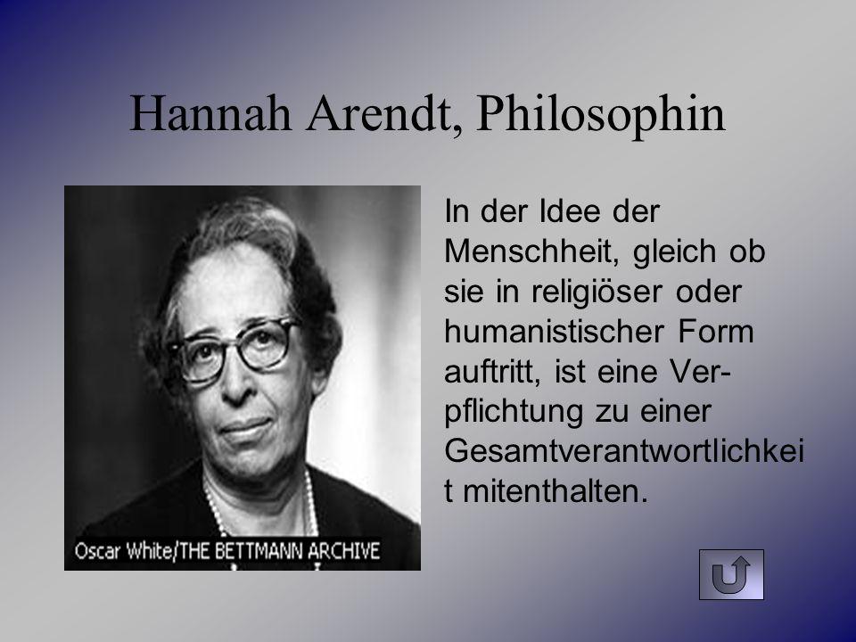 Hannah Arendt, Philosophin In der Idee der Menschheit, gleich ob sie in religiöser oder humanistischer Form auftritt, ist eine Ver- pflichtung zu eine