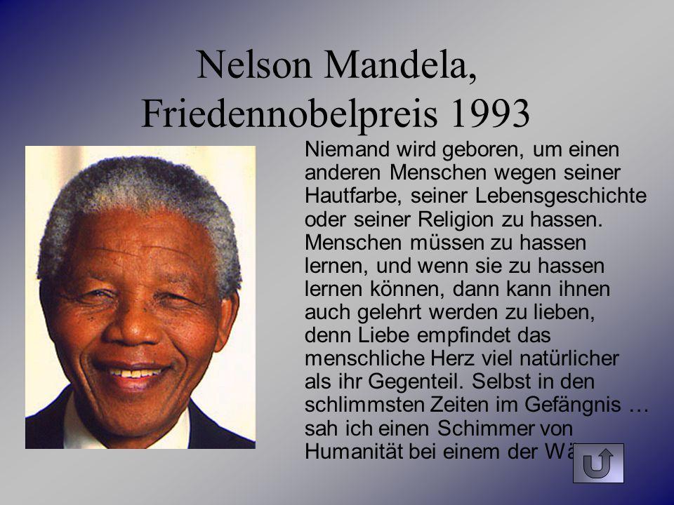 Nelson Mandela, Friedennobelpreis 1993 Niemand wird geboren, um einen anderen Menschen wegen seiner Hautfarbe, seiner Lebensgeschichte oder seiner Rel