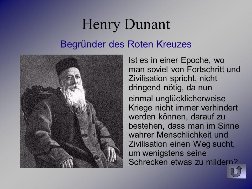 Henry Dunant Begründer des Roten Kreuzes Ist es in einer Epoche, wo man soviel von Fortschritt und Zivilisation spricht, nicht dringend nötig, da nun