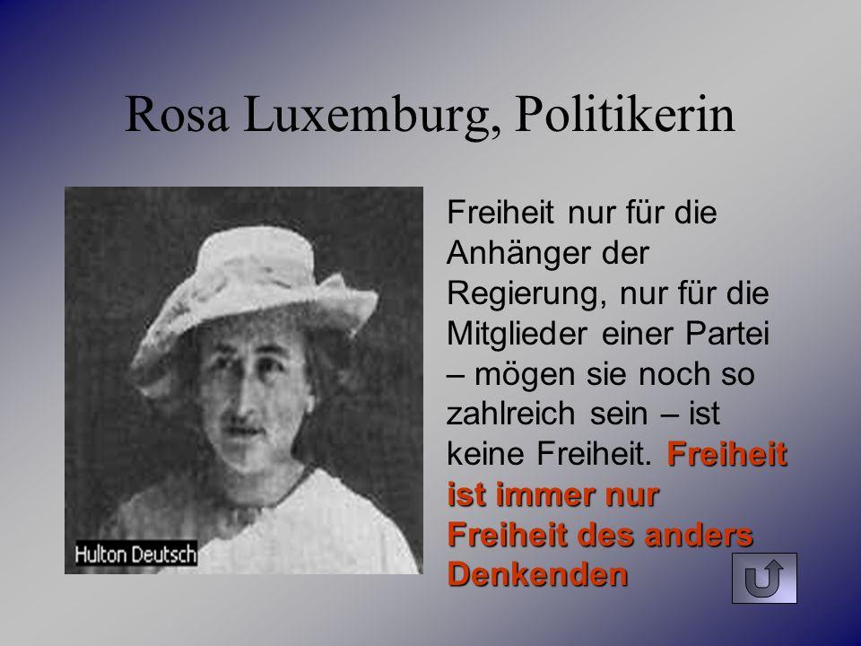 Rosa Luxemburg, Politikerin Freiheit ist immer nur Freiheit des anders Denkenden Freiheit nur für die Anhänger der Regierung, nur für die Mitglieder e