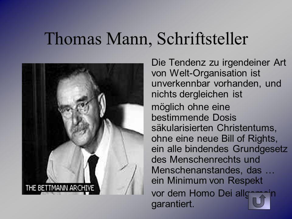 Thomas Mann, Schriftsteller Die Tendenz zu irgendeiner Art von Welt-Organisation ist unverkennbar vorhanden, und nichts dergleichen ist möglich ohne e