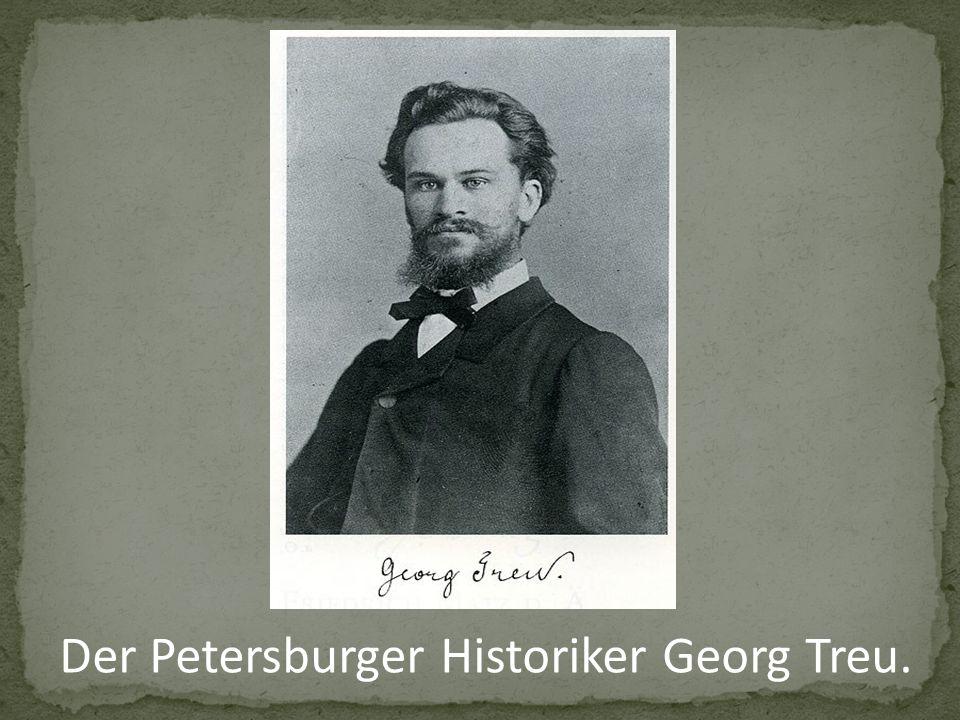 Der Petersburger Historiker Georg Treu.