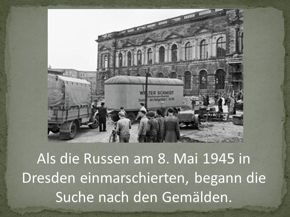 Als die Russen am 8. Mai 1945 in Dresden einmarschierten, begann die Suche nach den Gemälden.