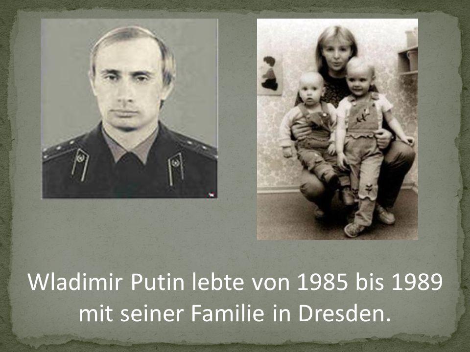 Wladimir Putin lebte von 1985 bis 1989 mit seiner Familie in Dresden.