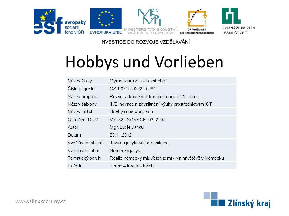 Hobbys und Vorlieben www.zlinskedumy.cz Název školyGymnázium Zlín - Lesní čtvrť Číslo projektuCZ.1.07/1.5.00/34.0484 Název projektuRozvoj žákovských k