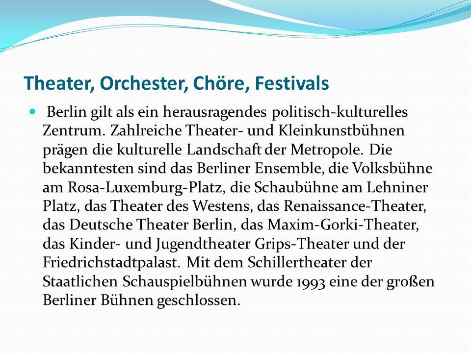 Theater, Orchester, Chöre, Festivals Berlin gilt als ein herausragendes politisch-kulturelles Zentrum. Zahlreiche Theater- und Kleinkunstbühnen prägen