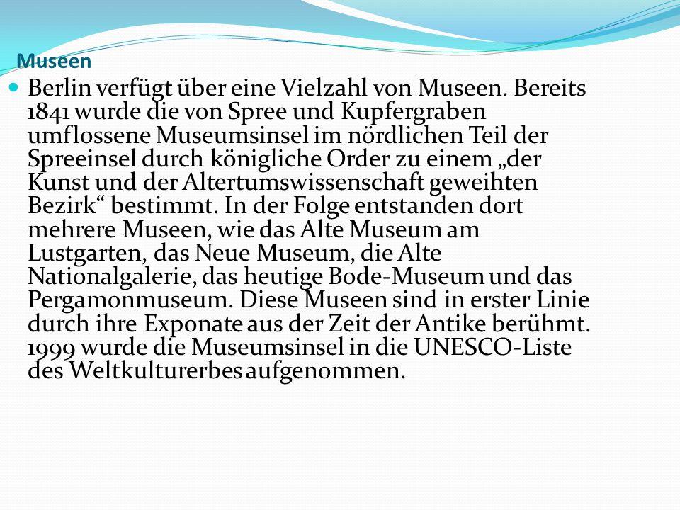 Museen Berlin verfügt über eine Vielzahl von Museen. Bereits 1841 wurde die von Spree und Kupfergraben umflossene Museumsinsel im nördlichen Teil der