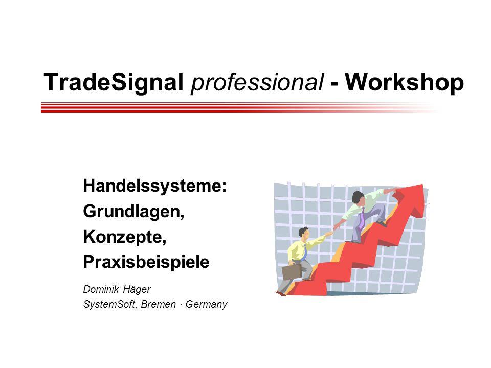 TradeSignal professional - Workshop Handelssysteme: Grundlagen, Konzepte, Praxisbeispiele Dominik Häger SystemSoft, Bremen · Germany