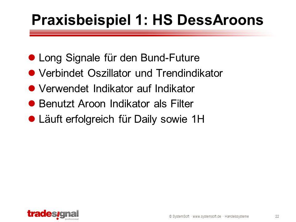 © SystemSoft · www.systemsoft.de · Handelssysteme22 Praxisbeispiel 1: HS DessAroons Long Signale für den Bund-Future Verbindet Oszillator und Trendind