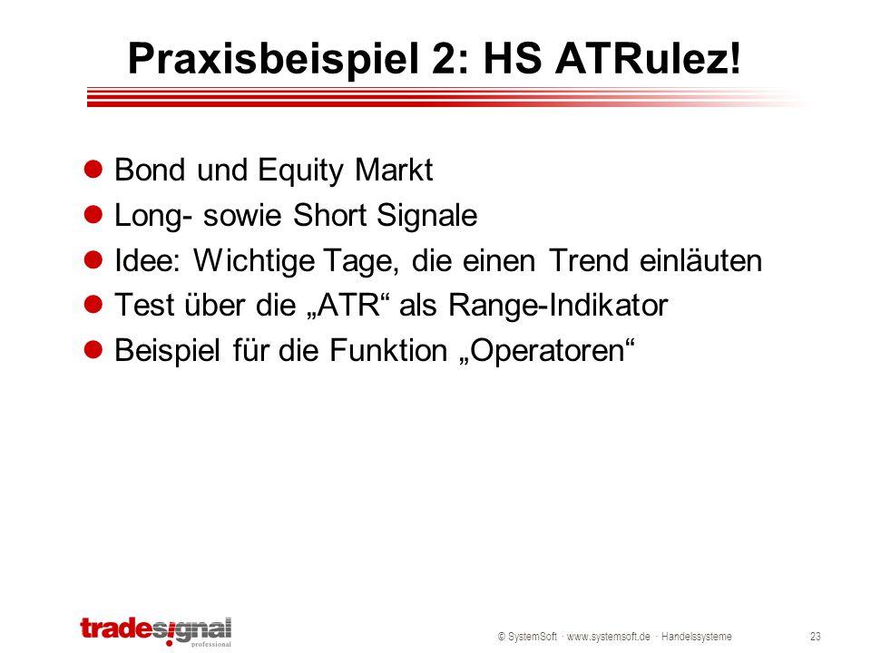 © SystemSoft · www.systemsoft.de · Handelssysteme23 Praxisbeispiel 2: HS ATRulez! Bond und Equity Markt Long- sowie Short Signale Idee: Wichtige Tage,