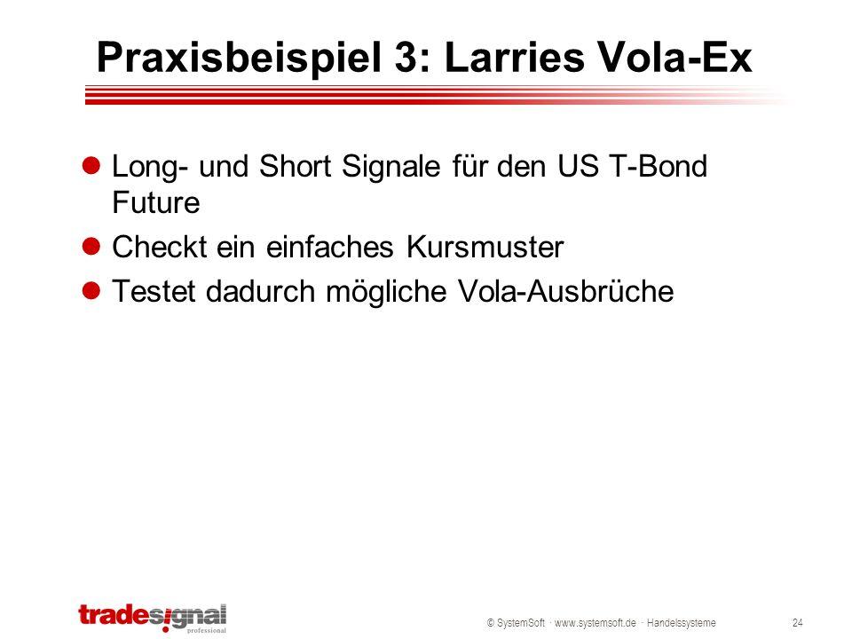 © SystemSoft · www.systemsoft.de · Handelssysteme24 Praxisbeispiel 3: Larries Vola-Ex Long- und Short Signale für den US T-Bond Future Checkt ein einf