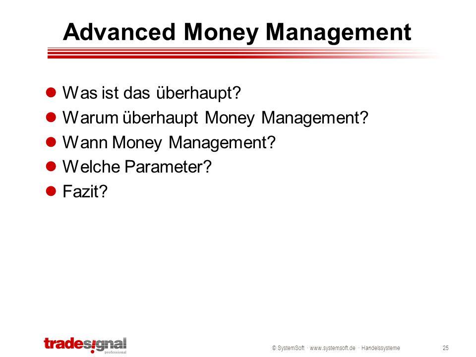 © SystemSoft · www.systemsoft.de · Handelssysteme25 Advanced Money Management Was ist das überhaupt? Warum überhaupt Money Management? Wann Money Mana
