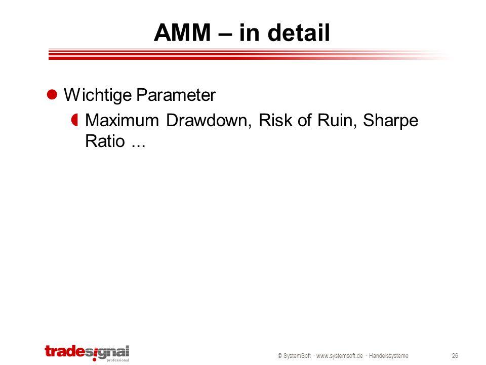 © SystemSoft · www.systemsoft.de · Handelssysteme26 AMM – in detail Wichtige Parameter  Maximum Drawdown, Risk of Ruin, Sharpe Ratio...