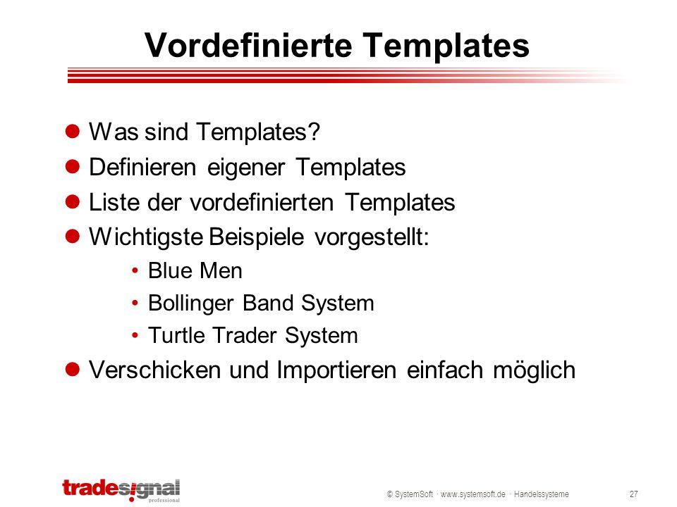 © SystemSoft · www.systemsoft.de · Handelssysteme27 Vordefinierte Templates Was sind Templates? Definieren eigener Templates Liste der vordefinierten