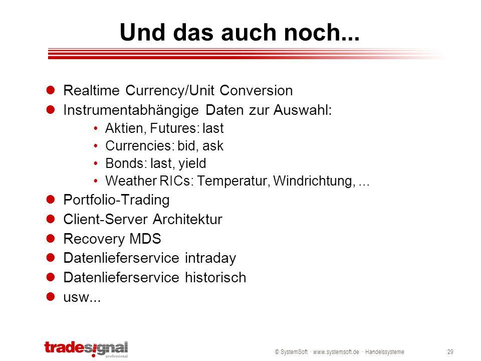 © SystemSoft · www.systemsoft.de · Handelssysteme29 Und das auch noch... Realtime Currency/Unit Conversion Instrumentabhängige Daten zur Auswahl: Akti