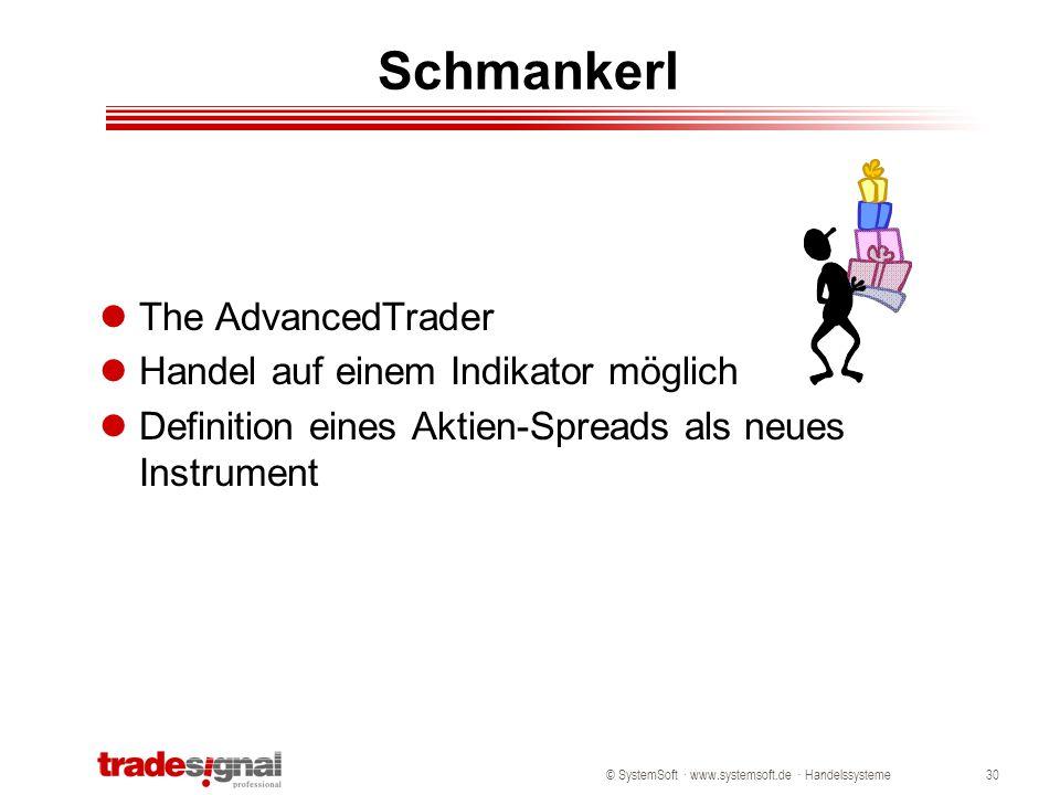 © SystemSoft · www.systemsoft.de · Handelssysteme30 Schmankerl The AdvancedTrader Handel auf einem Indikator möglich Definition eines Aktien-Spreads a