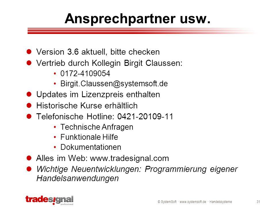 © SystemSoft · www.systemsoft.de · Handelssysteme31 Ansprechpartner usw. Version 3.6 aktuell, bitte checken Vertrieb durch Kollegin Birgit Claussen: 0