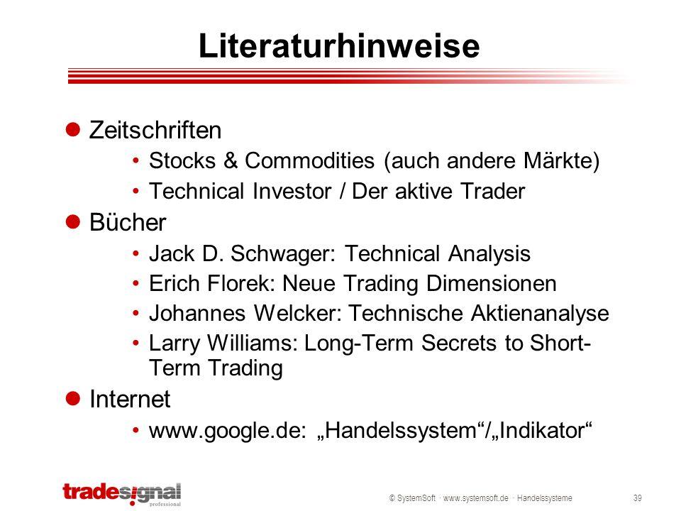 © SystemSoft · www.systemsoft.de · Handelssysteme39 Literaturhinweise Zeitschriften Stocks & Commodities (auch andere Märkte) Technical Investor / Der