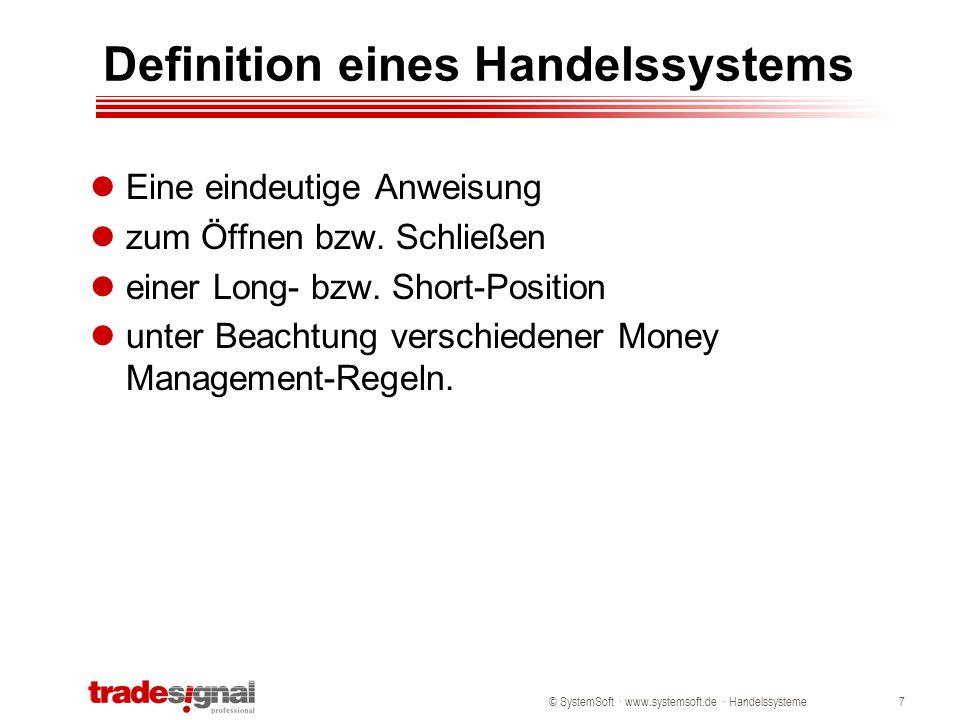 © SystemSoft · www.systemsoft.de · Handelssysteme7 Definition eines Handelssystems Eine eindeutige Anweisung zum Öffnen bzw. Schließen einer Long- bzw
