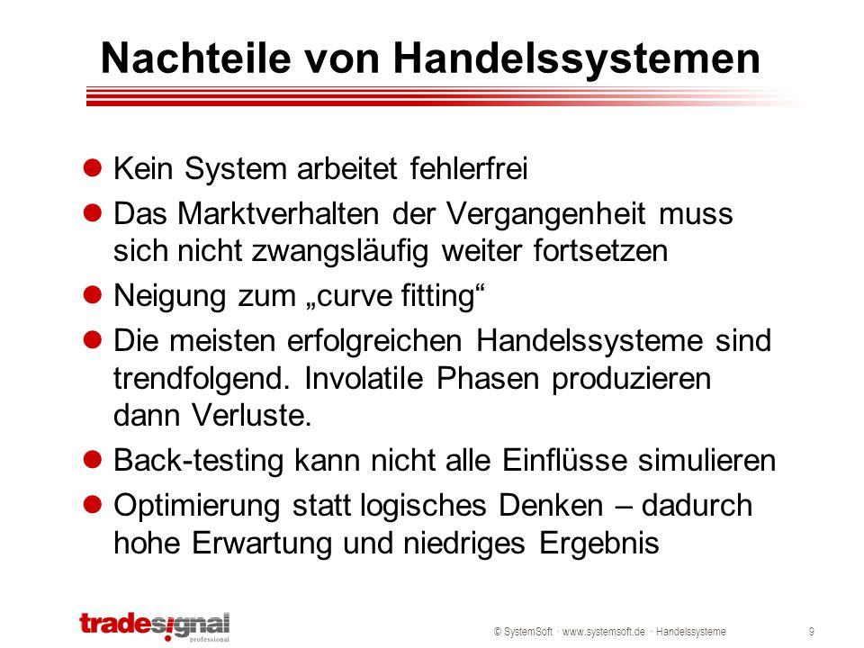 © SystemSoft · www.systemsoft.de · Handelssysteme9 Nachteile von Handelssystemen Kein System arbeitet fehlerfrei Das Marktverhalten der Vergangenheit