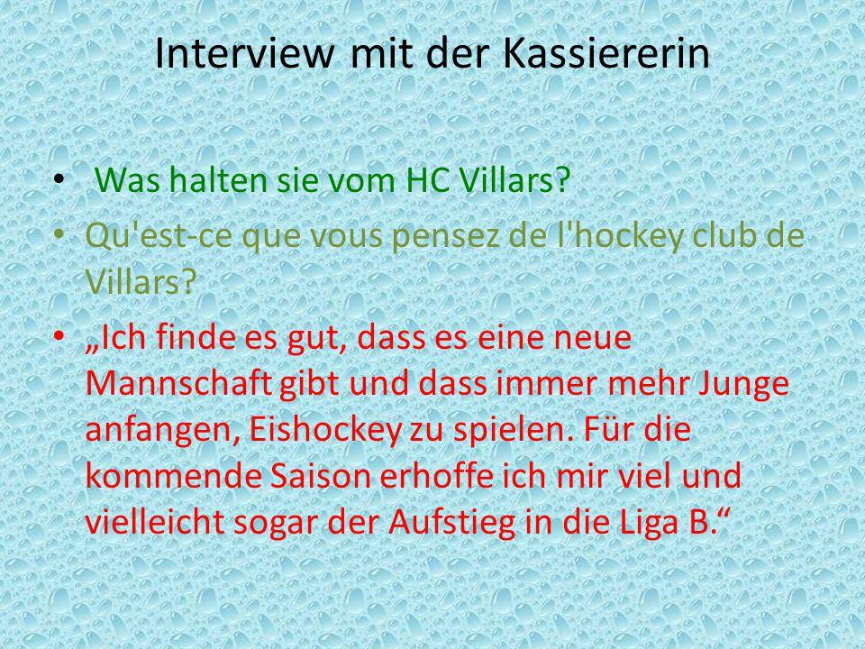 """Interview mit der Kassiererin Was halten sie vom HC Villars? Qu'est-ce que vous pensez de l'hockey club de Villars? """"Ich finde es gut, dass es eine ne"""