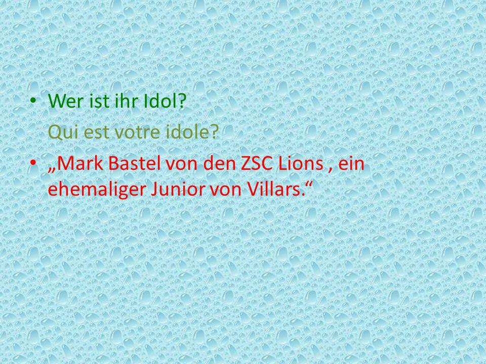 """Wer ist ihr Idol? Qui est votre idole? """"Mark Bastel von den ZSC Lions, ein ehemaliger Junior von Villars."""""""