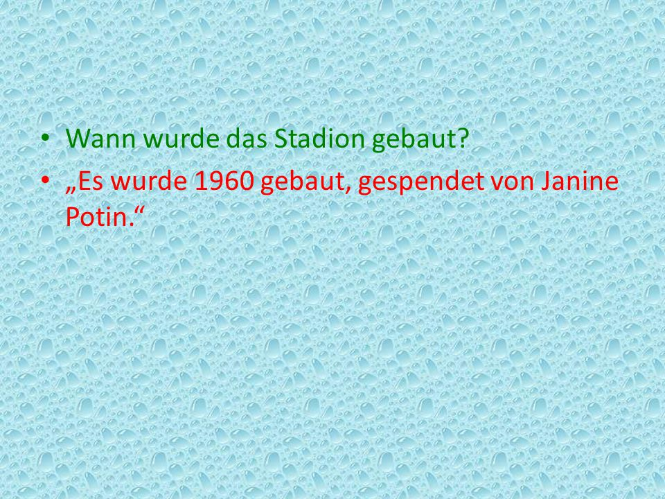"""Wann wurde das Stadion gebaut? """"Es wurde 1960 gebaut, gespendet von Janine Potin."""""""