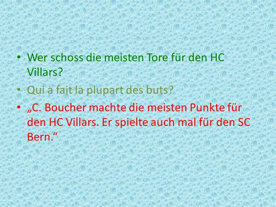 """Wer schoss die meisten Tore für den HC Villars? Qui a fait la plupart des buts? """"C. Boucher machte die meisten Punkte für den HC Villars. Er spielte a"""